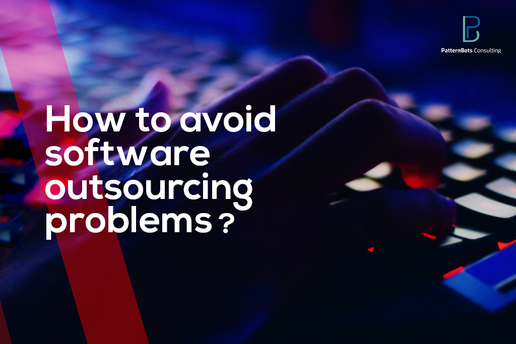 software outsourcing - avoid problems-tips- IT outsourcing - patternbots